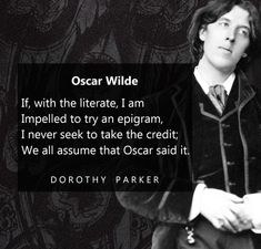 Dorothy Parker, Oscar Wilde, Sayings, Lyrics, Quotations, Idioms, Quote, Proverbs
