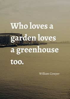 """Who loves a garden loves a greenhouse too."" by William Cowper printed on high quality matte paper available in different sizes"