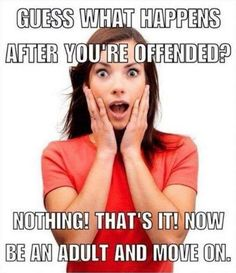 "Hilarious: Hard Truth About Being ""Offended"" Every Liberal Needs to See Great Quotes, Me Quotes, Funny Quotes, Inspirational Quotes, Meaningful Quotes, Funny Humor, Ecards Humor, Badass Quotes, It's Funny"