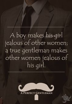A boy makes his girl jealous of other women; a true gentleman makes other women jealous of his girl. - A Perfect Gentleman #aperfectgentleman by @aperfectmale www.wfpcc.com