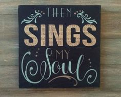 Then Sings My Soul  Christian Home Decor   by OnALimbCreations