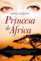 PRINCESA DE AFRICA: LA APASIONANTE HISTORIA DE AMOR DE UNA BAILAR INA ESPAÑOLA EN EL CORAZON DE SENEGAL | SONIA SAMPAYO | Comprar Libro México 9788408085423