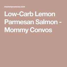Low-Carb Lemon Parmesan Salmon - Mommy Convos