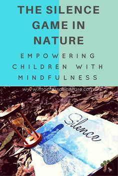 The Silence Game In Nature - Empowering Children with Mindfulness Montessori Education, Montessori Materials, Montessori Activities, Learning Activities, Stem Activities, Carl Sagan, Peace Education, Outdoor Learning, Outdoor Education