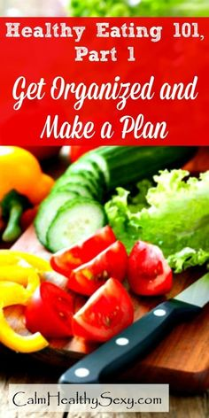 Healthy Eating 101, Part 1 - The key to healthy eating is to get organized and make a plan. It takes some time and effort, but having a plan saves you time, money and energy. Healthy living | Real and organic food | Health family #healthyeating #wholefoods #realfood #healthyliving