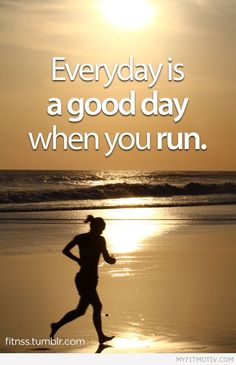 Everyday is a good day when you run