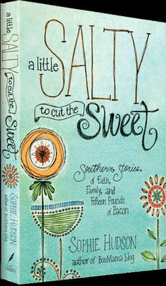 A Little Salty to Cut the Sweet by Sophie Hudson--Click to read the first chapter and preorder your copy.  Can't wait to get my hands on the whole thing, @Sophie Hudson!
