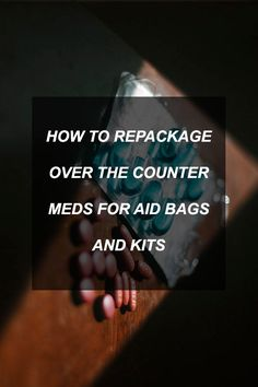 How to Repackage Over The Counter Meds for Aid Bags and Kits | Survival Shelf | Survivalist &...