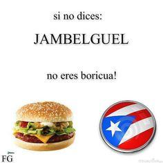 En Puerto Rico, no es Hamburger, ni tampoco Hamburguesa es Jamelbuel, jajaja ;)