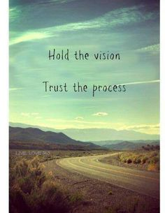 Hold the vision...