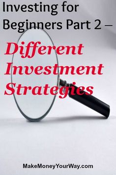 Investing for Beginners Part 2 – Different Investment Strategies