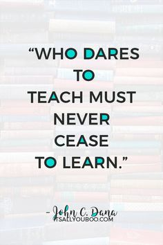 """""""Who dares to teach must never cease to learn"""" — John C. Dana. Happy Teacher's Appreciation! Click here for 60 teacher's appreciation quotes and sayings. #TeachersDay #TeachersDay2019 #HappyTeacherDay #Teachers #BacktoSchool #TeachersWeek #Classroom #ThankYouQuotes #Appreciation #TeachersGifts #GiftsForTeachers #TeachersDayGifts #ThankYouTeacher #TeacherGiftIdeas #BackToSchool #TeacherGift #BestTeacher #QuotesToLiveBy #QuotesToRemember #InspirationalQuotes"""