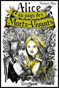 Alice au pays des morts-vivants, de Mainak Dhar https://limaginaria.wordpress.com/2016/05/09/alice-au-pays-des-morts-vivants-de-mainak-dhar