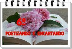ALEGRIA DE VIVER E AMAR O QUE É BOM!!: DIVULGAÇÃO CULTURAL #63 - 6º POETIZANDO E ENCANTAN...