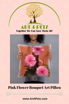 Home - Art 4 Petz - Unique Goods for a Cause from Art & Photos Pink Flower Bouquet, Pink Flowers, Floral Pillows, Together We Can, Dog Lover Gifts, Home Art, Original Art, Dog Products, Unique