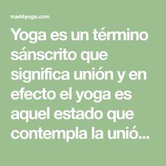 Yoga es un término sánscrito que significa unión y en efecto el yoga es aquel estado que contempla la unión entre cuerpo, mente y alma. Es posible resumir la historia del yoga a través de varios enfoques, veamos los principales.