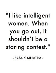 """I like intelligent women..."" Frank Sinatra / My favorite quotes..."