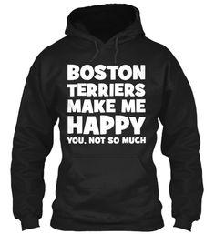 Boston Terriers Make Me Happy | Teespring