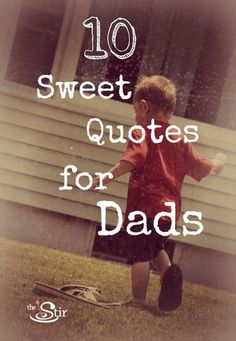 Aww! Love these quotes about dads! http://thestir.cafemom.com/big_kid/156812/10_quotes_about_fatherhood_that#slideshow?utm_medium=sm_source=pinterest_content=thestir
