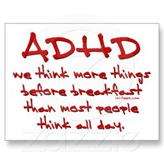 Fact: ADHD We think more things before breakfast than most people think all day.