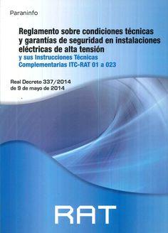 RAT, Real Decreto 337/2014 : reglamento sobre condiciones técnicas y garantías de seguridad en instalaciones eléctricas de alta tensión y sus instrucciones técnicas complementarias ITC-RAT 01 a 023 / Ministerio de Industria, Energía y Turismo