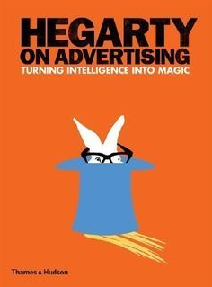 """Hegarty on Advertising: Turning Intelligence into Magic by Sir John Hegarty (2011): John Hegarty: Books - Amazon.ca  This generation's """"Ogilvy on Advertising"""".  Check out his wikipedia page, go to the website: http://www.hegartyonadvertising.com/ Read this book."""