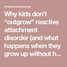 "Why kids don't ""outgrow"" reactive attachment disorder (and what happens when they grow up without help) – Institute For Attachment and Child Development Counseling Activities, Therapy Activities, School Counseling, Trauma Therapy, Therapy Tools, Occupational Therapy, Child Development Psychology, Reactive Attachment Disorder, Attachment Theory"
