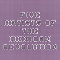 Five artists of the Mexican Revolution