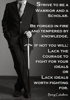 """""""The society that separates scholars from its warriors will have it thinking done by cowards and its fighting done by fools."""" -Thucydides- Short article on the importance of developing the warrior and the scholar within you.:"""