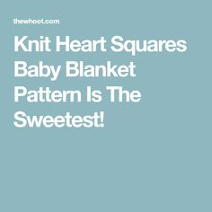 Knit Heart Squares Baby Blanket Pattern Is The Sweetest!