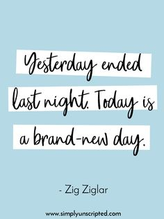 10 inspirational quotes about having a positive attitude about life. | Yesterday ended last night. Today is a brand-new day. {Quote by Zig Ziglar}