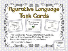Figurative Language Task Cards : 48 Task Cards ** Common Core Aligned  Task cards are excellent when you want your students to reinforce skills and to offer enrichment.  48 Figurative Language Task Cards  Ten types of figurative language are included: • Adage • Alliteration • Hyperbole • Idioms • Onomatopoeia • Metaphor • Proverb • Personification • Oxymoron • Similes  Recording and answer sheet included!