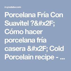 Porcelana Fría Con Suavitel ?/ Cómo hacer porcelana fría casera / Cold Porcelain recipe - YouTube