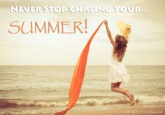Never stop chasing your summer
