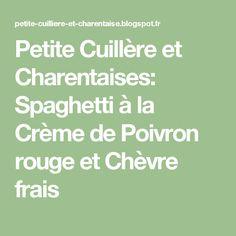 Petite Cuillère et Charentaises: Spaghetti à la Crème de Poivron rouge et Chèvre frais