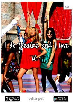 I do theatre and I love it.