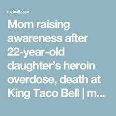 Mom raising awareness after 22-year-old daughter's heroin overdose, death at King Taco Bell | myfox8.com Pinned by the You Are Linked to Resources for Families of People with Substance Use  Disorder cell phone / tablet app April 24, 2017;  Android- https://play.google.com/store/apps/details?id=com.thousandcodes.urlinked.lite   iPhone -  https://itunes.apple.com/us/app/you-are-linked-to-resources/id743245884?mt=8com
