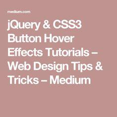 jQuery & CSS3 Button Hover Effects Tutorials – Web Design Tips & Tricks – Medium