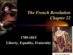 The French Revolution Chapter 22 1789-1815 Liberty, Equality, Fraternity.> French Revolution, Fraternity, Napoleon, Equality, Liberty, Social Equality, Political Freedom, Freedom