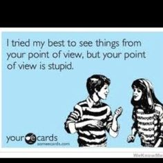 funny. eCards. bluntcards. I tried my best to see things from your point of view, but your point of view is stupid.
