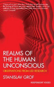 Realms of the Human Unconscious: Observations from LSD Research (Condor Books) by Stanislav Grof. $16.87. Author: Stanislav Grof. Publisher: Souvenir Press (July 1, 1996). Series - Condor Books. Publication: July 1, 1996. An analysis of the effects of LSD on the human psyche.                                                         Show more                               Show less