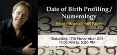 'Date of Birth Profiling / Numerology'  Scott Russell Hill Style      Saturday 17th November    11:00 am to 5:00 pm    Investment: $350.00  (Early Bird Offer: click more for more info).