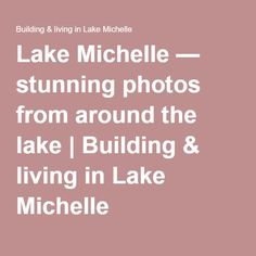 Lake Michelle — stunning photos from around the lake My Building, Build A Blog, Photos, Pictures, Cake Smash Pictures