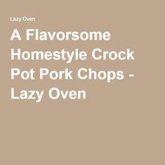A Flavorsome Homestyle Crock Pot Pork Chops - Lazy Oven
