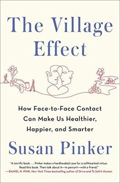 The Village Effect: Why Face-to-Face Contact Is Good for Our Health, Happiness, Learning, and Longevity