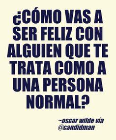 ¿Cómo vas a ser feliz con alguien que te trata como a una persona normal? #OscarWilde #Citas #Frases vía @Candidman