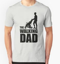 """""""The Walking Dad"""" T-Shirts & Hoodies by smilegift 