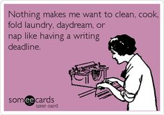 Free and Funny Workplace Ecard: Nothing makes me want to clean, cook, fold laundry, daydream, or nap like having a writing deadline. Graduate School Humor, College Humor, School Memes, Grad School Quotes, Law School, College Life, Dissertation Motivation, School Motivation, Dissertation Writing