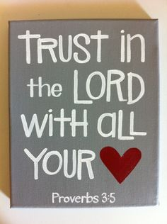TRUST IN THE LORD WITH ALL YOUR ♥ .