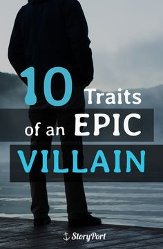 10 Traits of an Epic Villain - great posts!